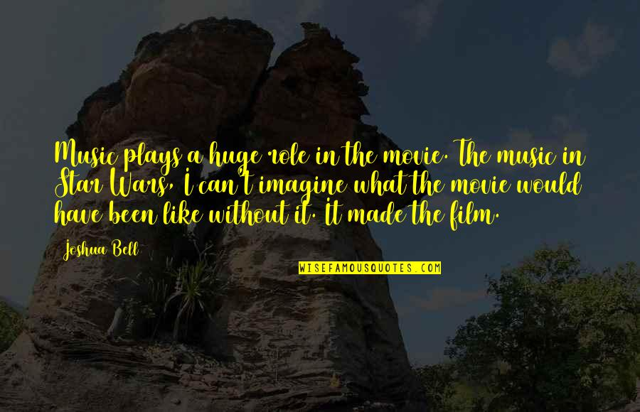 Joshua Bell Quotes By Joshua Bell: Music plays a huge role in the movie.
