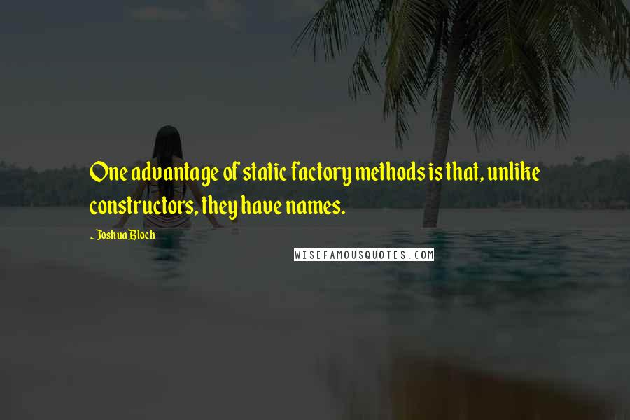 Joshua Bloch quotes: One advantage of static factory methods is that, unlike constructors, they have names.