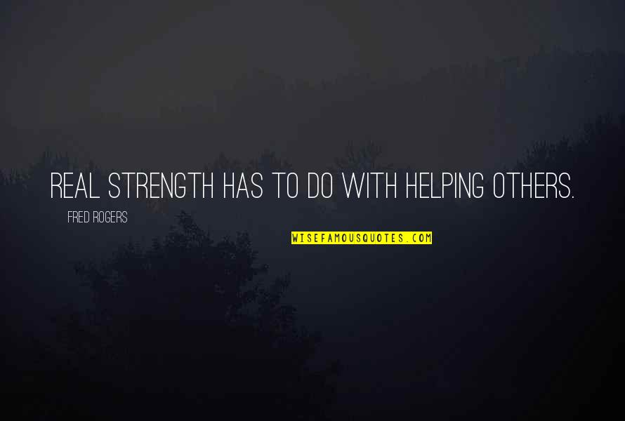 Joshua Prager Quotes By Fred Rogers: Real strength has to do with helping others.