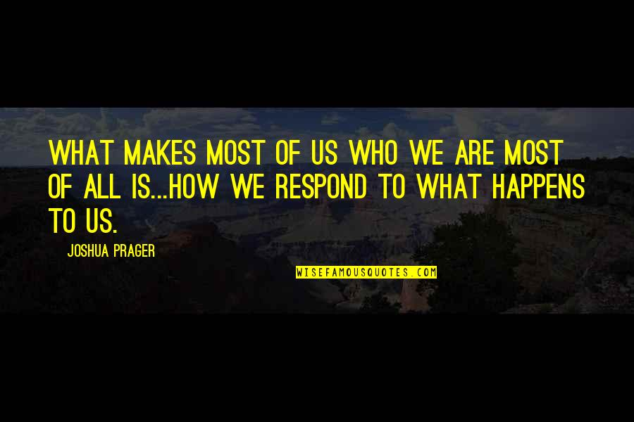 Joshua Prager Quotes By Joshua Prager: What makes most of us who we are