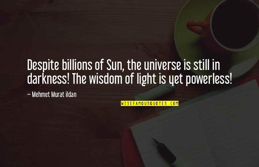 Joshua Prager Quotes By Mehmet Murat Ildan: Despite billions of Sun, the universe is still