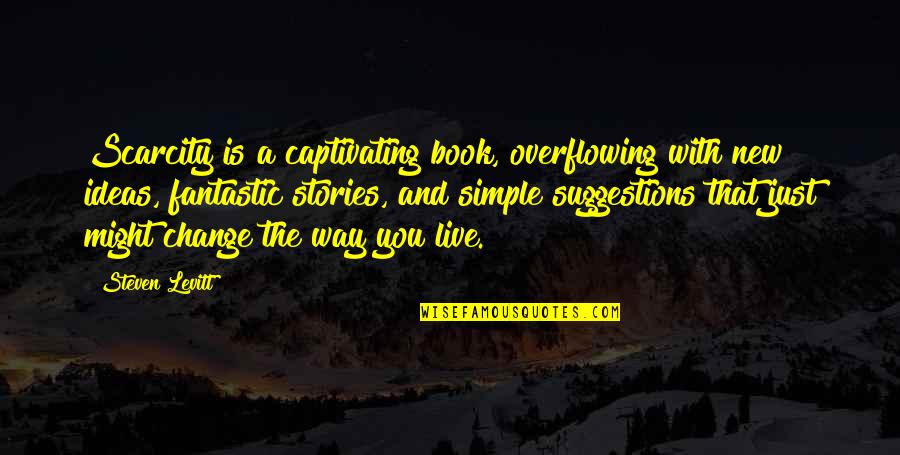 Joshua Prager Quotes By Steven Levitt: Scarcity is a captivating book, overflowing with new