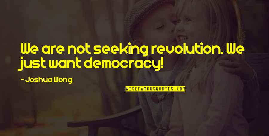 Joshua Wong Quotes By Joshua Wong: We are not seeking revolution. We just want