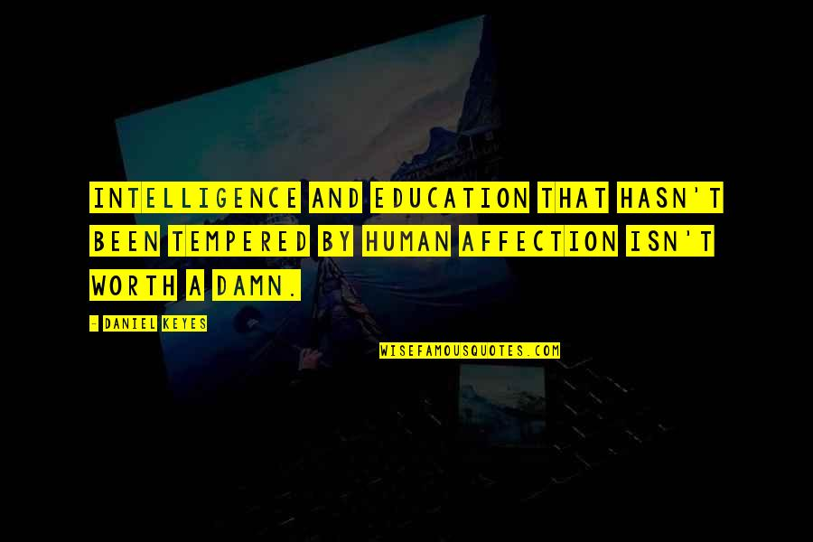 Josie Grossie Quotes By Daniel Keyes: Intelligence and education that hasn't been tempered by
