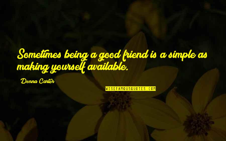 Josie Grossie Quotes By Donna Carter: Sometimes being a good friend is a simple
