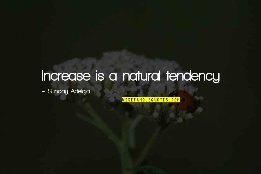 Josie Grossie Quotes By Sunday Adelaja: Increase is a natural tendency