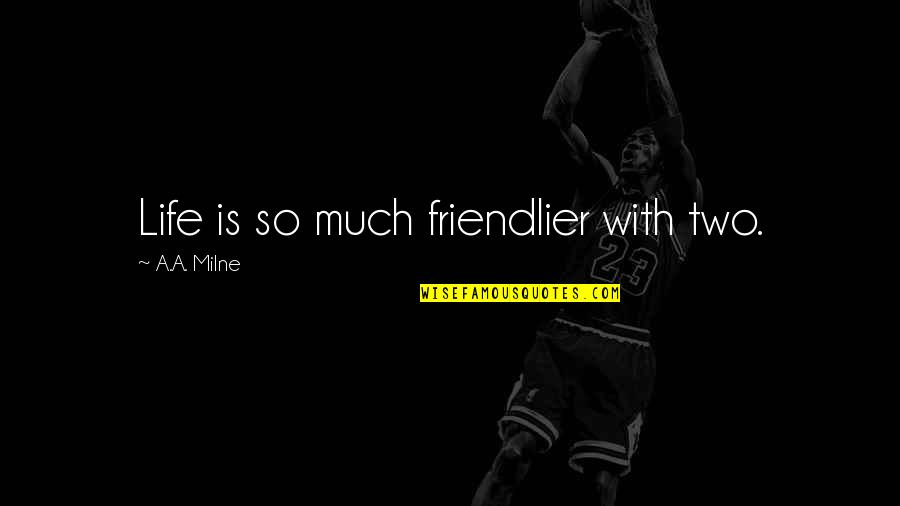 Joss Carter Quotes By A.A. Milne: Life is so much friendlier with two.