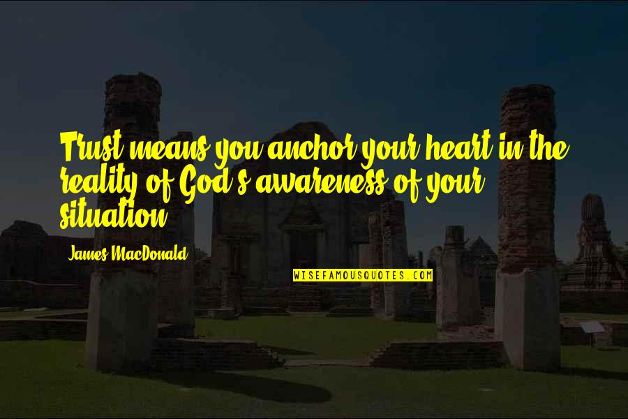 Joss Carter Quotes By James MacDonald: Trust means you anchor your heart in the
