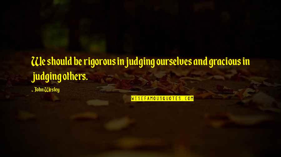 Joss Carter Quotes By John Wesley: We should be rigorous in judging ourselves and