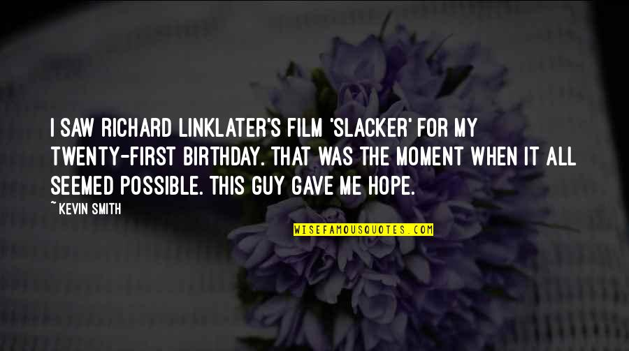 Joss Carter Quotes By Kevin Smith: I saw Richard Linklater's film 'Slacker' for my