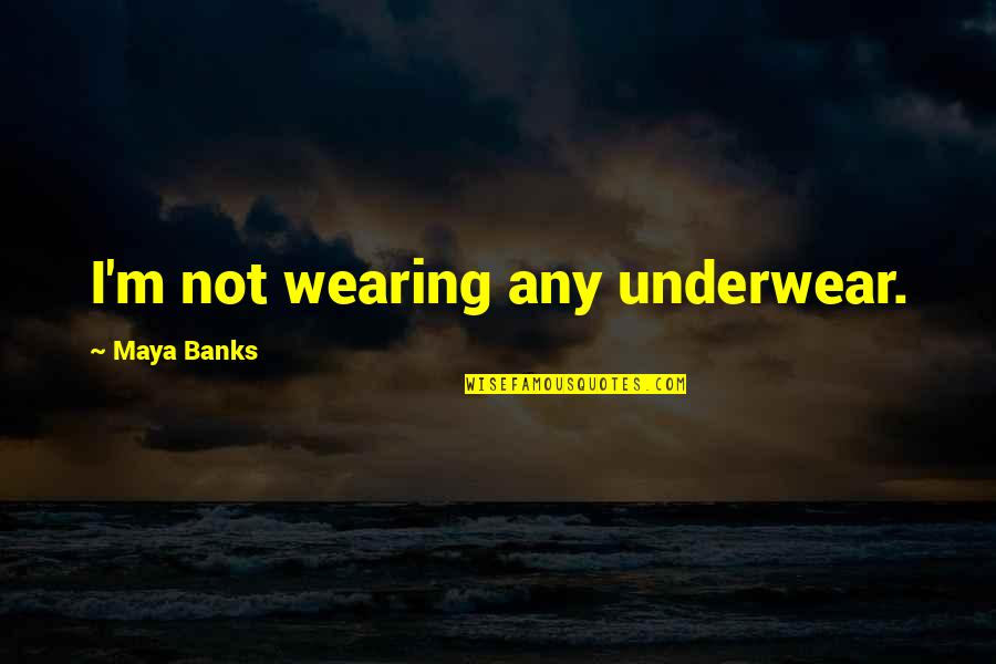 Joss Carter Quotes By Maya Banks: I'm not wearing any underwear.