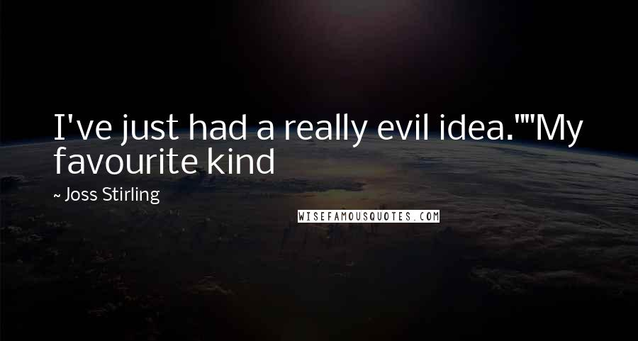 "Joss Stirling quotes: I've just had a really evil idea.""""My favourite kind"
