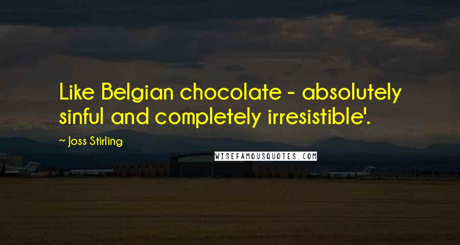 Joss Stirling quotes: Like Belgian chocolate - absolutely sinful and completely irresistible'.