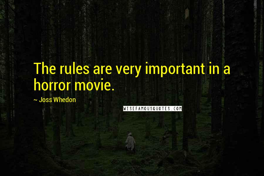 Joss Whedon quotes: The rules are very important in a horror movie.