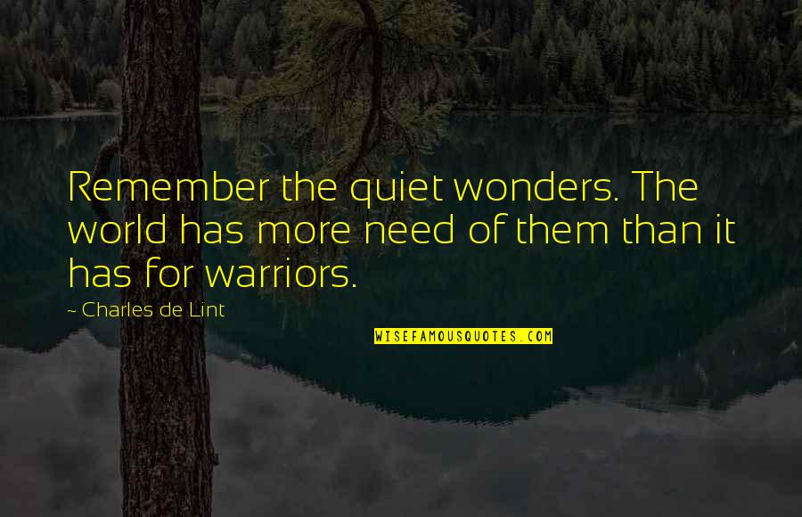 Jost Quotes By Charles De Lint: Remember the quiet wonders. The world has more