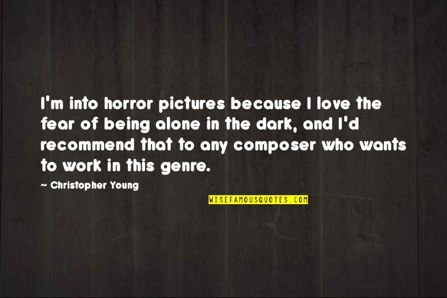 Jost Quotes By Christopher Young: I'm into horror pictures because I love the