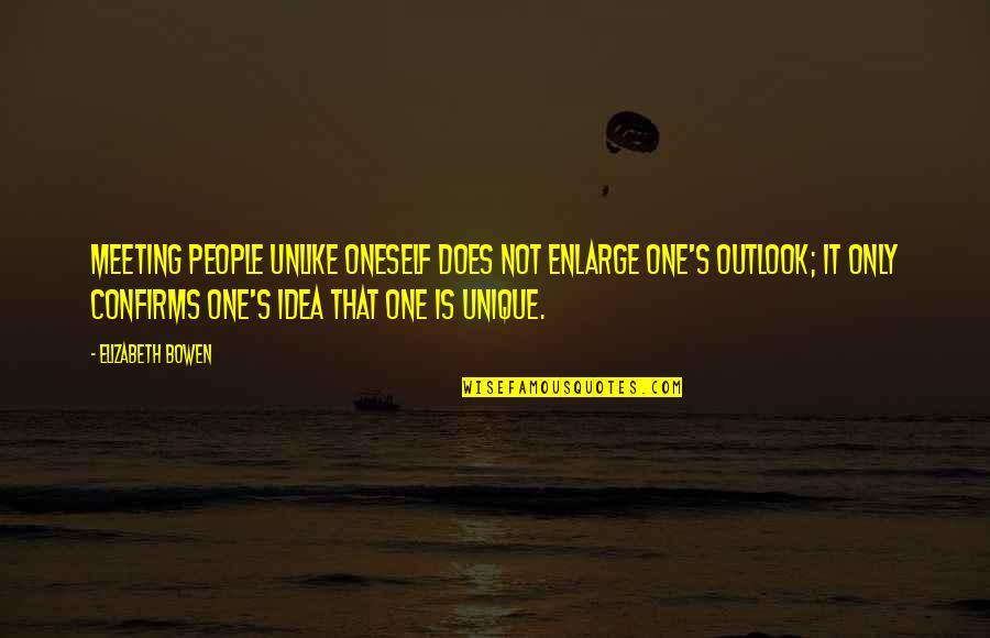 Jost Quotes By Elizabeth Bowen: Meeting people unlike oneself does not enlarge one's