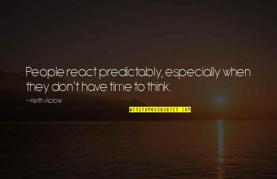 Jost Quotes By Keith Ablow: People react predictably, especially when they don't have