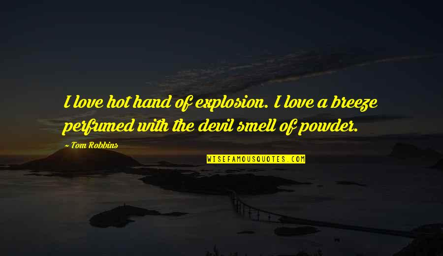 Jost Quotes By Tom Robbins: I love hot hand of explosion. I love