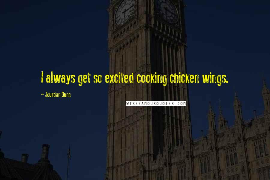 Jourdan Dunn quotes: I always get so excited cooking chicken wings.