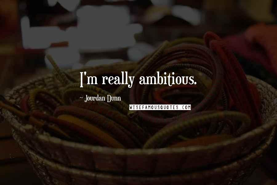 Jourdan Dunn quotes: I'm really ambitious.