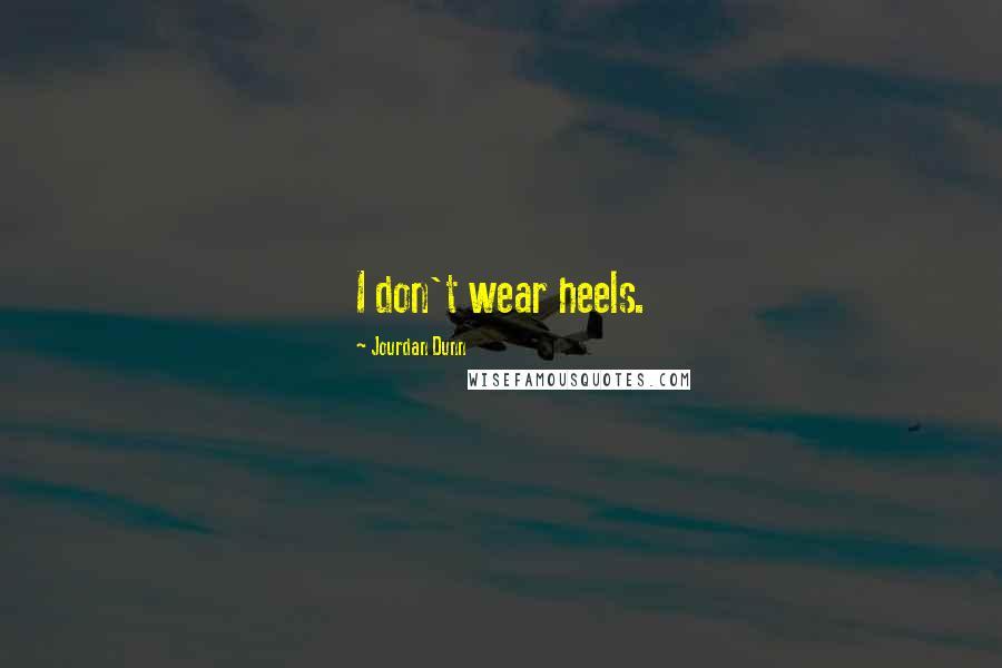 Jourdan Dunn quotes: I don't wear heels.