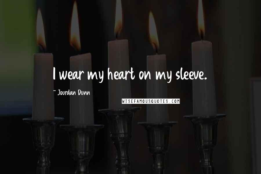 Jourdan Dunn quotes: I wear my heart on my sleeve.