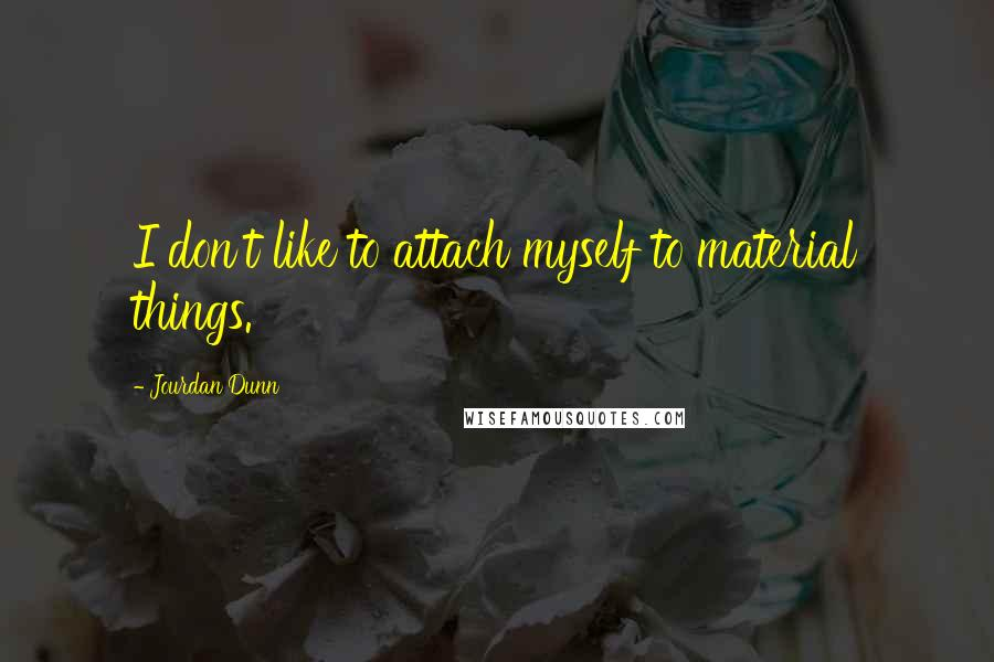 Jourdan Dunn quotes: I don't like to attach myself to material things.