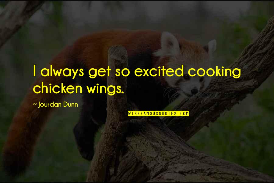 Jourdan Dunn Quotes By Jourdan Dunn: I always get so excited cooking chicken wings.