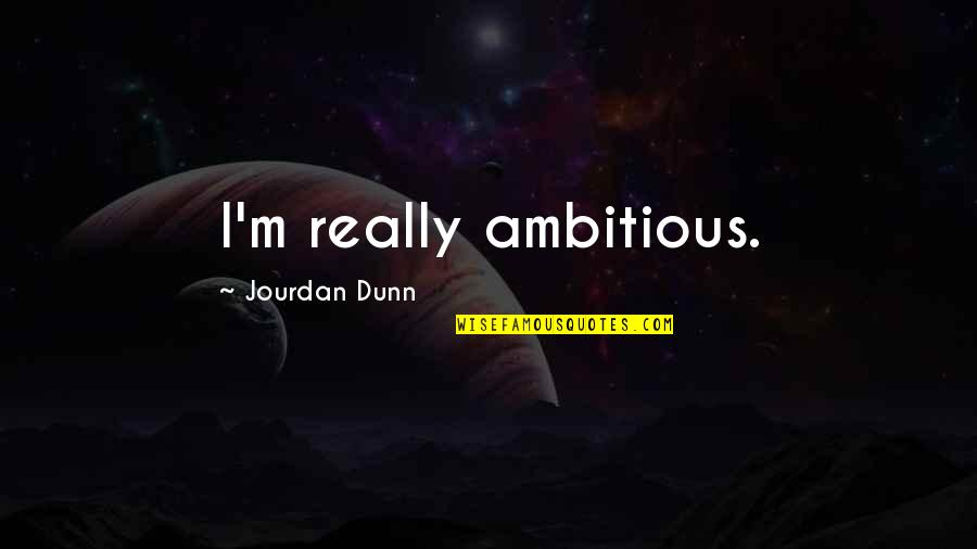 Jourdan Dunn Quotes By Jourdan Dunn: I'm really ambitious.