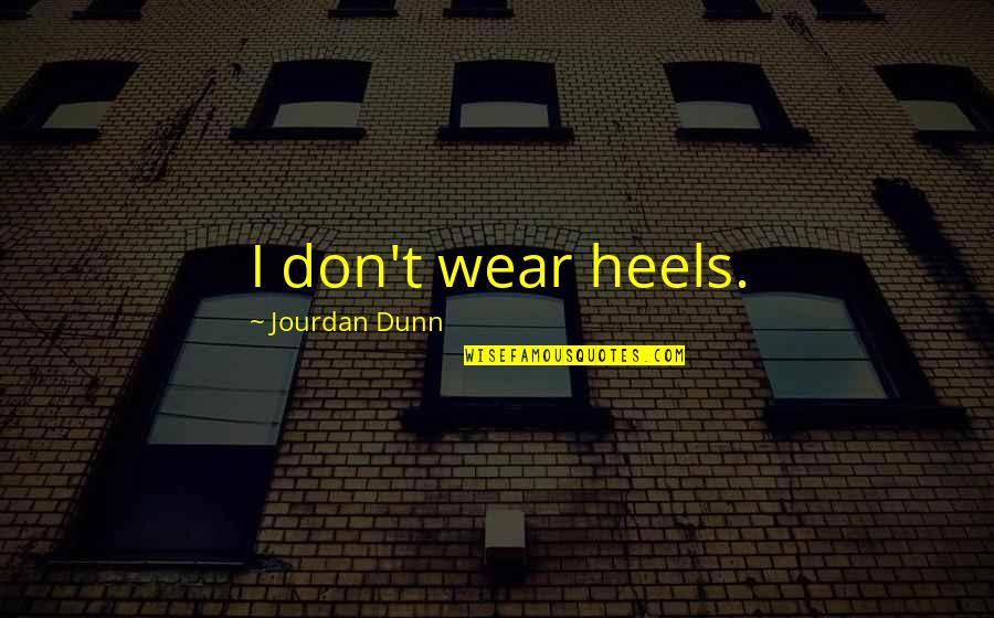 Jourdan Dunn Quotes By Jourdan Dunn: I don't wear heels.
