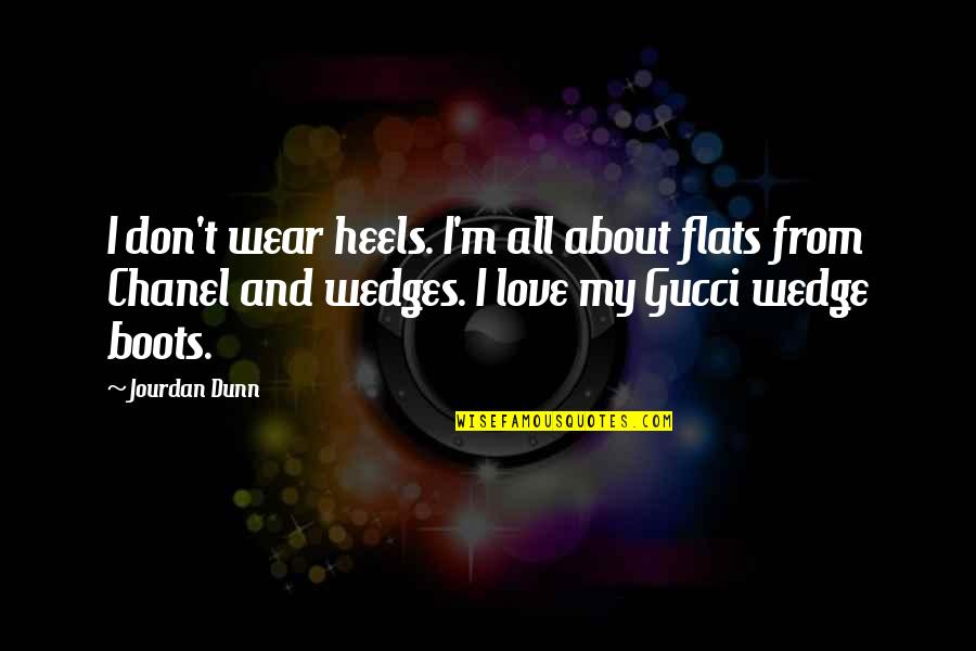 Jourdan Dunn Quotes By Jourdan Dunn: I don't wear heels. I'm all about flats