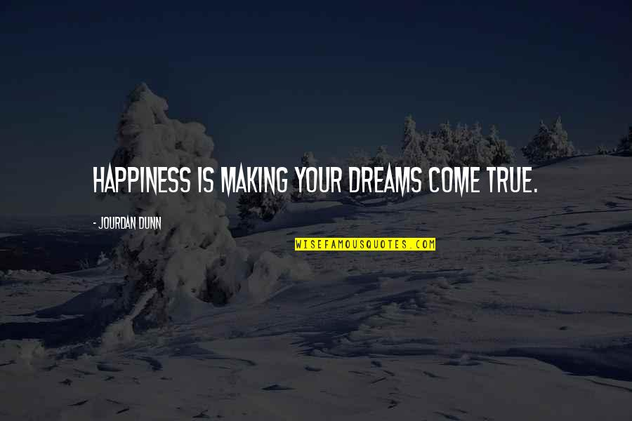 Jourdan Dunn Quotes By Jourdan Dunn: Happiness is making your dreams come true.