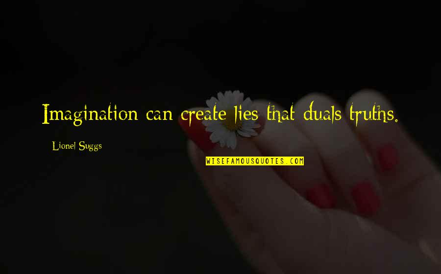 Journalism Fourth Estate Quotes By Lionel Suggs: Imagination can create lies that duals truths.