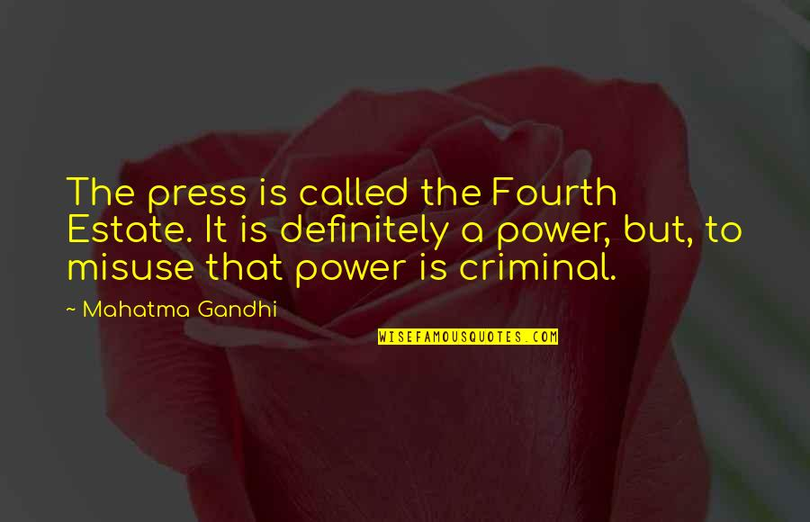 Journalism Fourth Estate Quotes By Mahatma Gandhi: The press is called the Fourth Estate. It