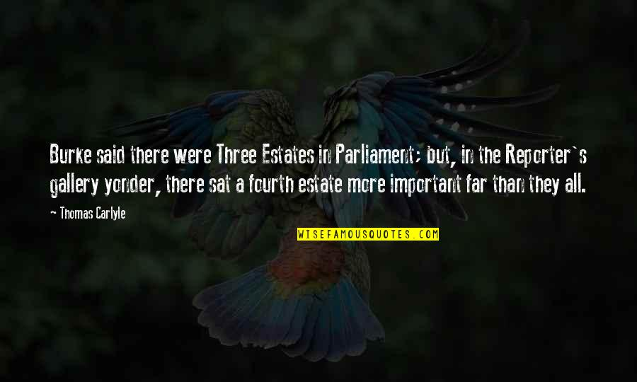 Journalism Fourth Estate Quotes By Thomas Carlyle: Burke said there were Three Estates in Parliament;