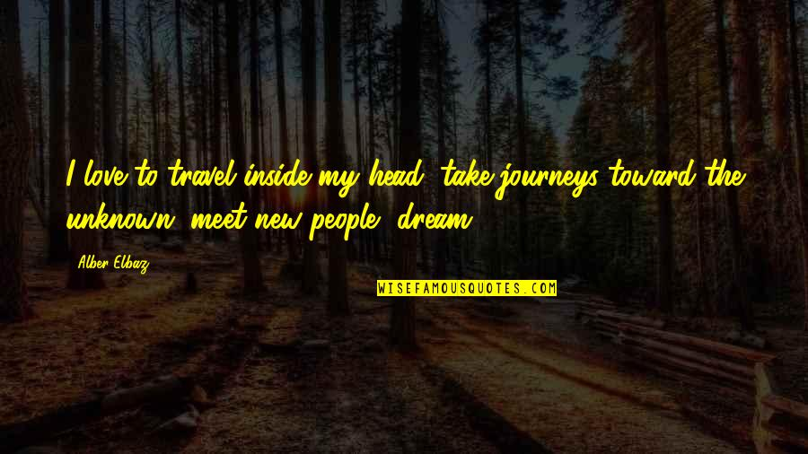 Journey And Dream Quotes By Alber Elbaz: I love to travel inside my head, take