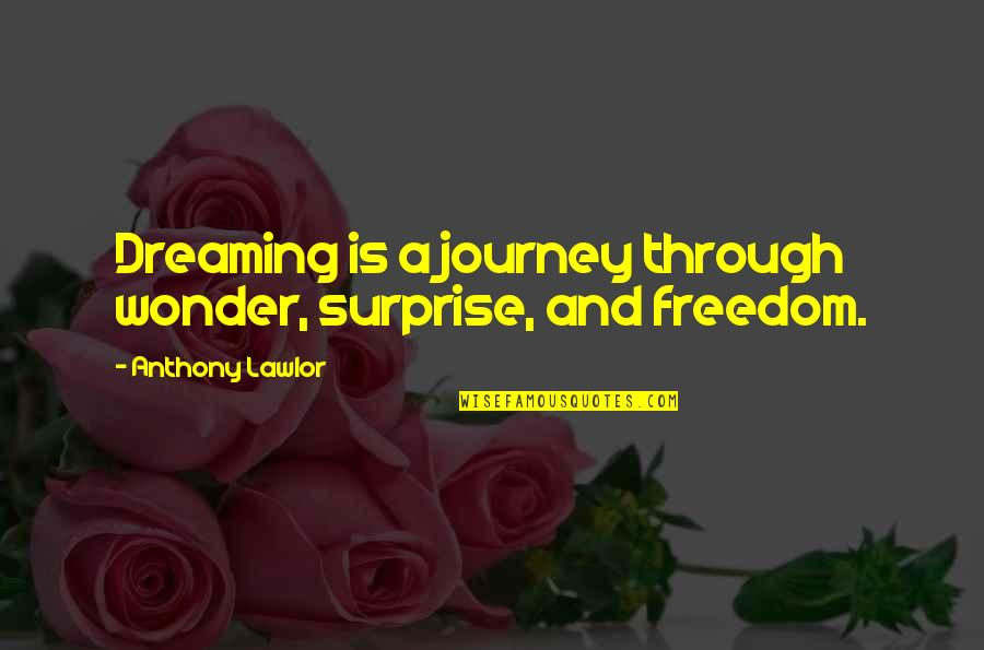 Journey And Dream Quotes By Anthony Lawlor: Dreaming is a journey through wonder, surprise, and
