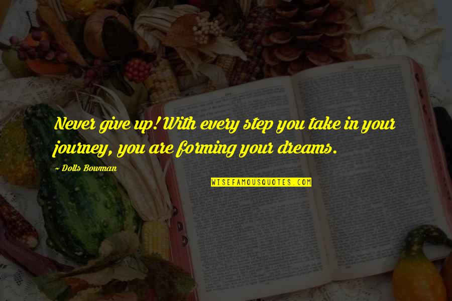 Journey And Dream Quotes By Dolls Bowman: Never give up! With every step you take