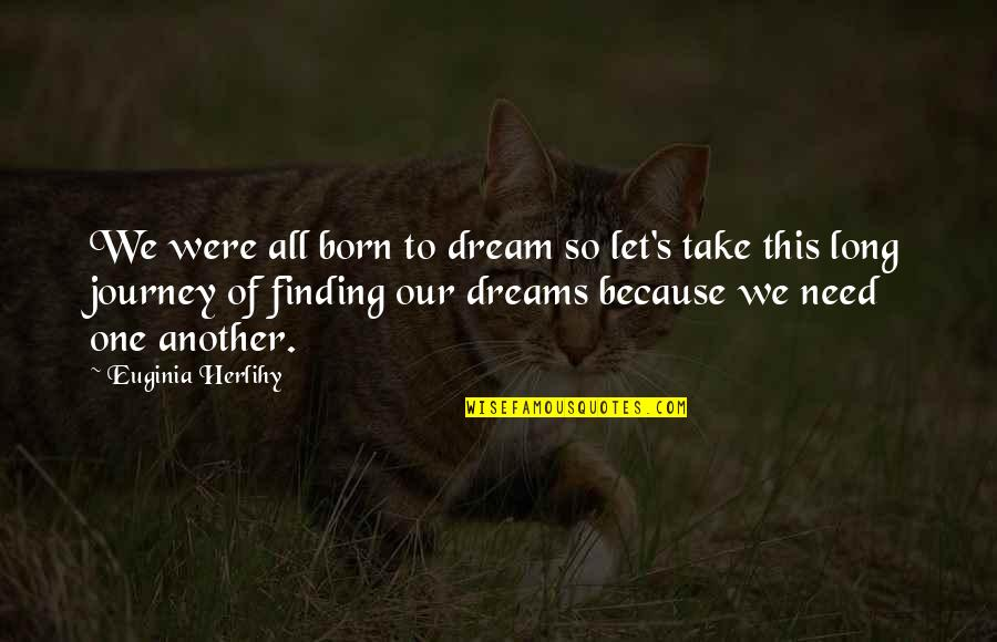 Journey And Dream Quotes By Euginia Herlihy: We were all born to dream so let's