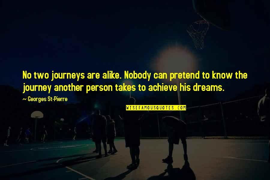 Journey And Dream Quotes By Georges St-Pierre: No two journeys are alike. Nobody can pretend