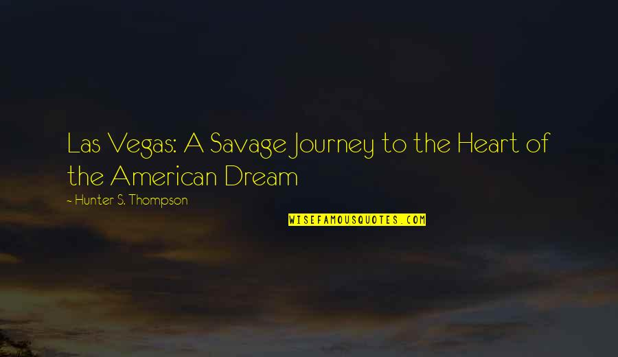 Journey And Dream Quotes By Hunter S. Thompson: Las Vegas: A Savage Journey to the Heart