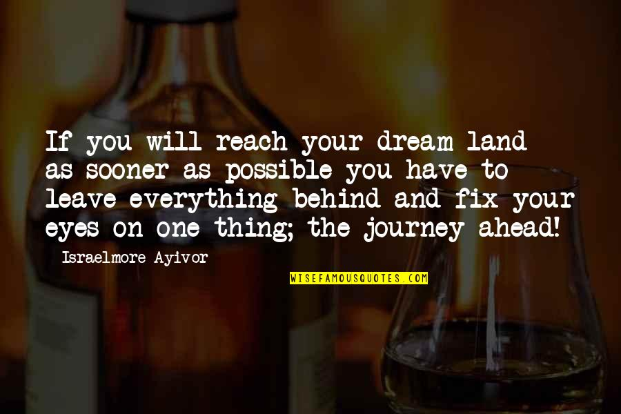 Journey And Dream Quotes By Israelmore Ayivor: If you will reach your dream land as