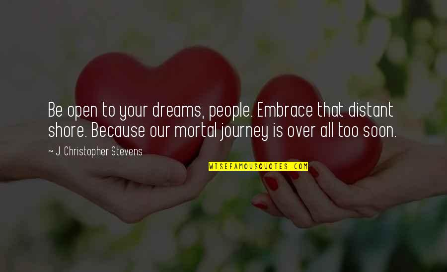 Journey And Dream Quotes By J. Christopher Stevens: Be open to your dreams, people. Embrace that