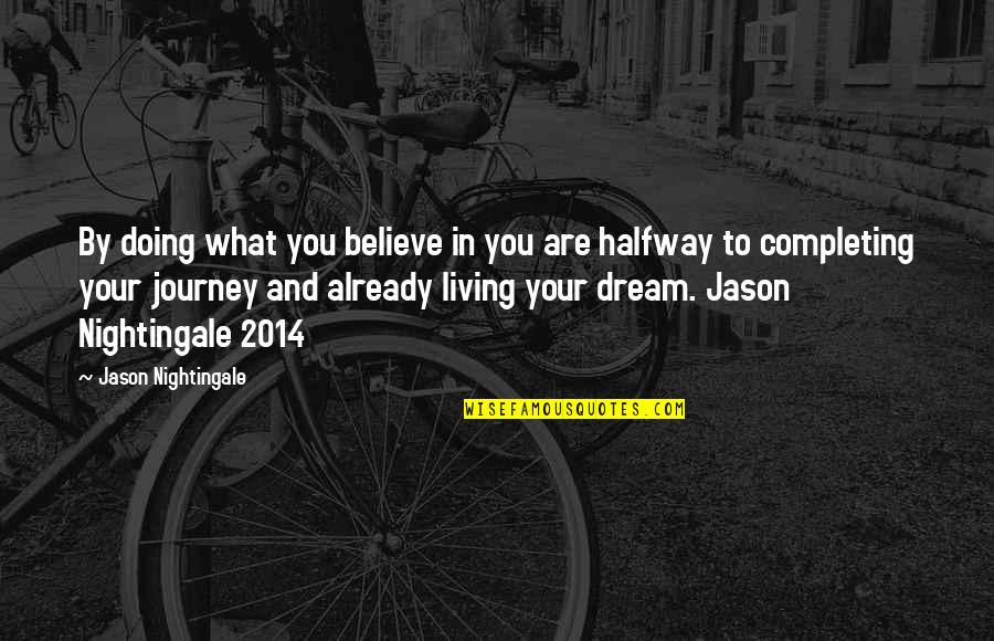 Journey And Dream Quotes By Jason Nightingale: By doing what you believe in you are