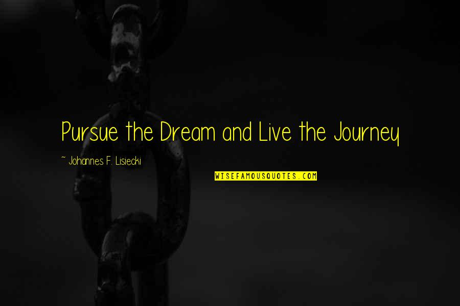Journey And Dream Quotes By Johannes F. Lisiecki: Pursue the Dream and Live the Journey