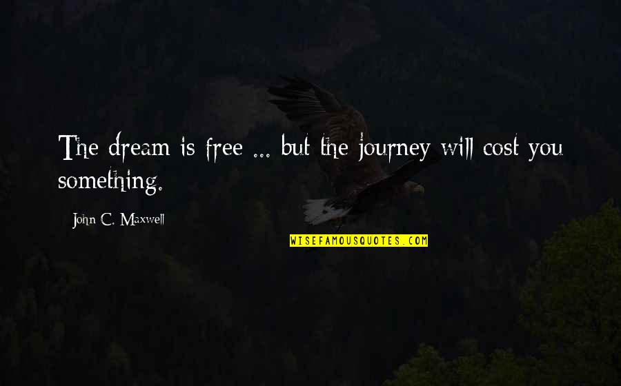 Journey And Dream Quotes By John C. Maxwell: The dream is free ... but the journey
