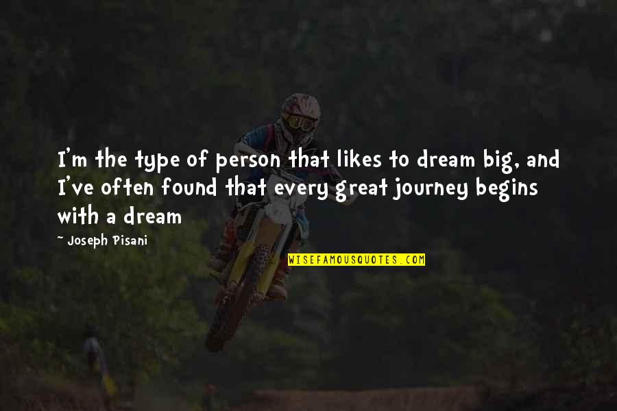 Journey And Dream Quotes By Joseph Pisani: I'm the type of person that likes to