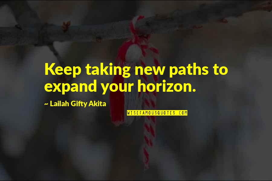 Journey And Dream Quotes By Lailah Gifty Akita: Keep taking new paths to expand your horizon.