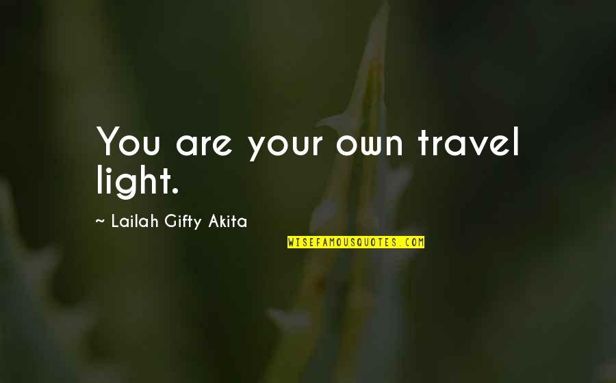 Journey And Dream Quotes By Lailah Gifty Akita: You are your own travel light.
